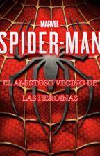 Spiderman: EL amistoso vecino de las heroinas by JoestarGhoulZ