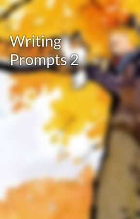 Writing Prompts 2 by noonecaneverknow