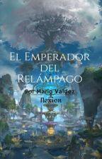 El Emperador del Relámpago: Un nuevo comienzo by Nexion25