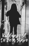 Kidnapped to be a slave cover