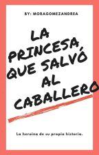 La princesa que salvó al caballero by moragomezandrea