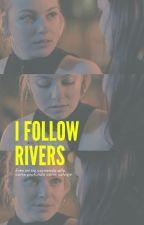 I follow rivers. by _cjarx