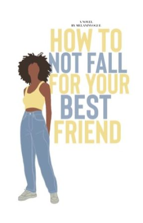 |1.4| How To Not Fall For Your Best Friend  by MelaninVogue