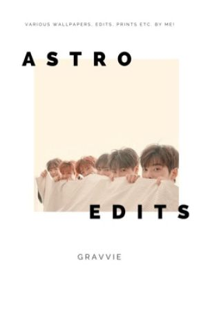 ASTRO : Wallpapers & Edits by Gravvy_BUNS