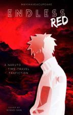 Endless Red | Naruto Fanfic by mayihaveacupcake