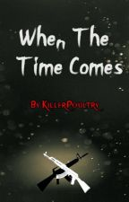When The Time Comes by KillerPoultry