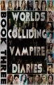 Worlds Colliding (The Vampire Diaries, Book Three) by katherinep97