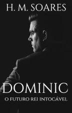 DOMINIC - O FUTURO REI INTOCÁVEL by HMSOARES