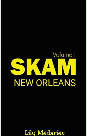 SKAM NEW ORLEANS | Volume 1 {Completed} by SouthernDreamerXO