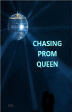 Chasing Prom Queen by KathrynWarner0
