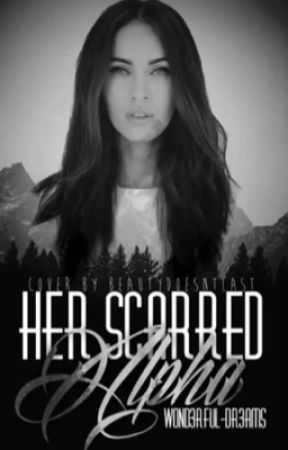 Her Scarred Alpha | ✓ (Currently Rewriting)  by W0nd3rful-Dr3ams