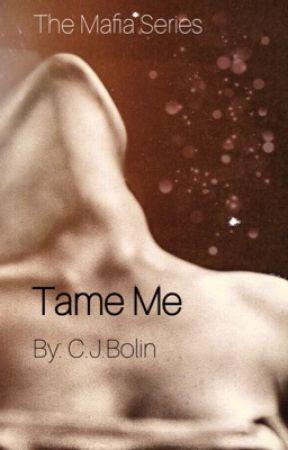 The Mafia Series: Tame Me (Book Three) by NoemiaVenus