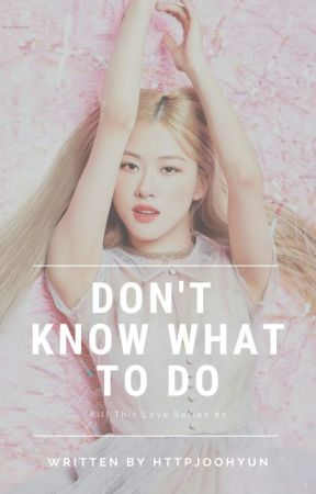 Don't Know What To Do by httpjoohyun