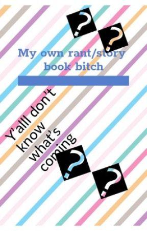 My rant/story book by fuckmeuptsukki
