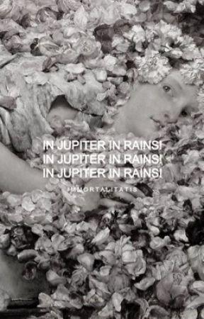 IN JUPITER IT RAINS by juliet_dies