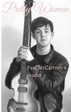 Pretty Women: Paul McCartney x reader by flyingmonsters