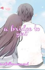 A Bridge To You  by arabellamamucud