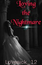 Loving the Nightmare ✅ by Lovesick_12