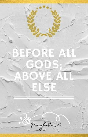 Before All Gods; Above All Else by AngeLykads
