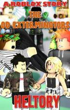 The OD Exterminators - A Roblox Story by Heltory