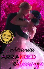 Adrienette Arranged Marriage (Rewrite)✔ by ShanteSOspecial