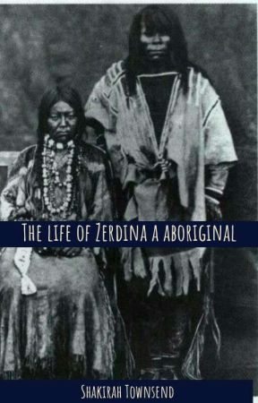 The Life Of Zerdina An Aboriginal by beautiful_kirah