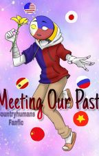 Meeting Our Past (Countryhumans Fanfic) by JustAReader158