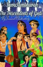 DevaSambhavaah : The Descendants of Gods by DharmaPriyaa