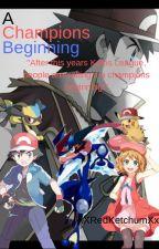 A Champions Beginning by xXRedKetchumXx