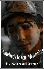 Somebody To You - Violentine by NatNatKeens