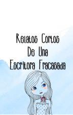 Relatos De Una Escritora Fracasada by MilyHald