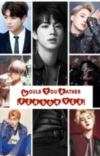 BTS Would You Rather [FEMDOM VER] by HPTF2Love