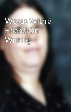 Words With a Friend On Writing by lesliepgarcia