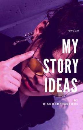 『My Story Ideas』 by Diamondphantom1