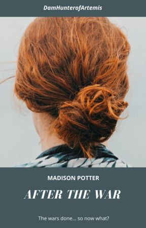 Madison Potter: After the War by DamHunterofArtemis