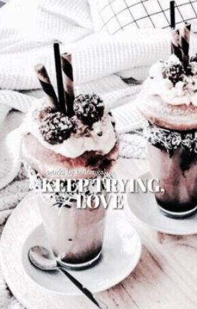Keep Trying, Love by birlemgal