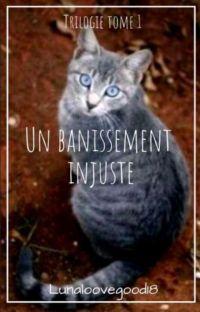 Trilogie tome 1 : *Un bannissement injuste* {TERMINÉ}  cover