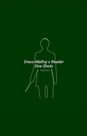 Draco Malfoy x Reader One-Shots by holydraco