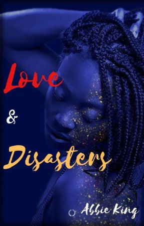 Love and Disasters by AbbieKing86