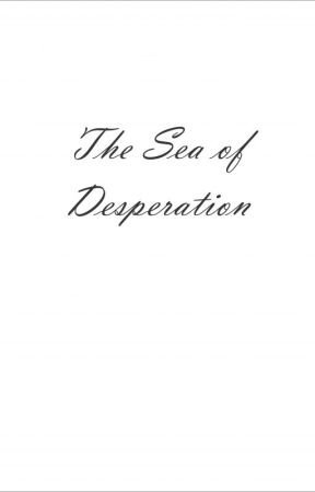 Sea of Desperation by Frostysyrup