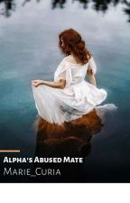 Alpha's Abused Mate  by Marie_Curia