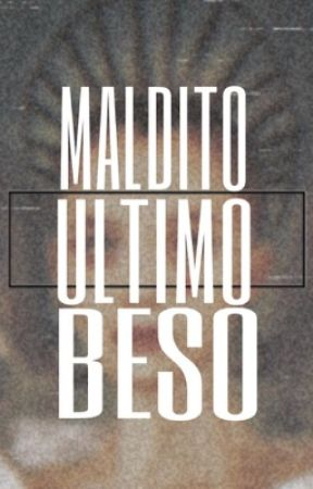 • MALDITO ULTIMO BESO • by drunkdemoon