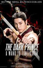 The Dark Prince (Wang Yo Fanfiction) by PrincessBlu0610