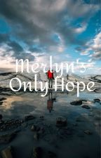 Merlyn's Only Hope by merlinamor