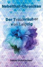 Nebelthal Chroniken- Der Traumräuber von Leipzig von TheOneMrPete