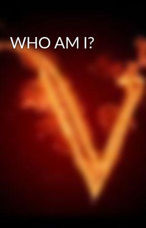 WHO AM I?  by Vm9627