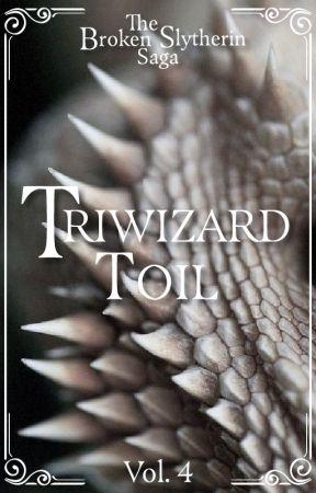 A Broken Slytherin : Triwizard Toil (Book 4) SLOW UPDATES by garnetcharmer
