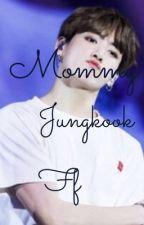 Mommy jungkook ff by btsliver112