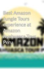 Best Amazon Jungle Tours experience at Amazon Ayahuasca Tour Peru by amazonayahuascatour