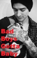 Bad Boys Gotta Baby by Lexxy_Is_Perfection